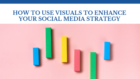 How To Use Visuals To Enhance Your Social Media Strategy